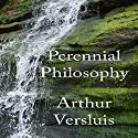 Perennial Philosophy Audiobook by Arthur Versluis Narrated by Arthur Versluis
