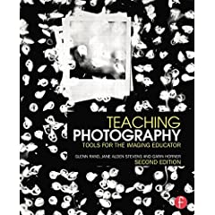 Teaching Photography: Tools for the Imaging Educator, 2nd Edition from Focal Press