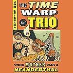 Your Mother Was a Neanderthal: Time Warp Trio, Book 4 | Jon Scieszka