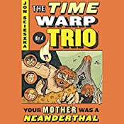 Your Mother Was a Neanderthal: Time Warp Trio, Book 4 | Jon Scieszka