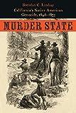 Murder State: Californias Native American Genocide, 1846-1873