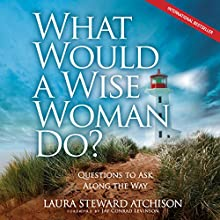 What Would a Wise Woman Do?: Questions to Ask along the Way (       UNABRIDGED) by Laura Steward Atchison Narrated by Laura Steward Atchison