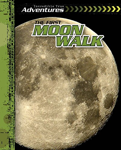 The First Moon Walk (Incredible True Adventures)