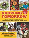 Growing Tomorrow: A Farm-to-Table Journey in Photos and Recipes: Behind the Scenes with 18 Extraordinary Sustainable Farmers Who Are Changing the Way We Eat