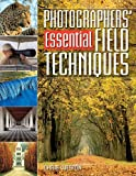 Photographers' Guide To Essential Field Techniques (0715322001) by Weston, Chris