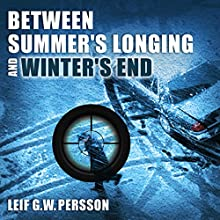 Between Summer's Longing and Winter's End: The Story of a Crime | Livre audio Auteur(s) : Leif G. W. Persson, Paul Norlen (translator) Narrateur(s) : David Thorn