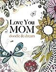 Love You MOM: doodle & dream: A beaut...