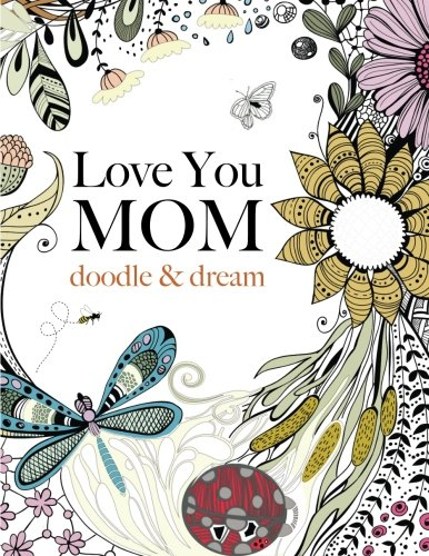 Love You MOM: doodle & dream: A beautiful and inspiring adult coloring book for Moms everywhere - Christina Rose