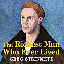 The Richest Man Who Ever Lived: The Life and Times of Jacob Fugger (       UNABRIDGED) by Greg Steinmetz Narrated by Norman Dietz