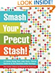 Smash Your Precut Stash!: 13 Quilts U...