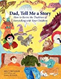 Dad, Tell Me a Story: How to Revive the Tradition of Storytelling with Your Children