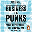Business for Punks: Break All the Rules - the BrewDog Way Hörbuch von James Watt Gesprochen von: James Watt