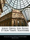Louis David, Son École Et Son Temps, Souvenirs (French Edition)