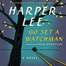 Go Set a Watchman: A Novel Audiobook by Harper Lee Narrated by Reese Witherspoon