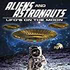 Aliens and Astronauts: UFO's on the Moon Radio/TV von O. H. Krill Gesprochen von: J. Michael Long