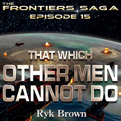 Frontiers Saga 15 - That Which Other Men Cannot Do - Ryk Brown