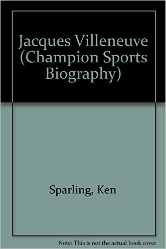 Jacques Villeneuve (Champion Sports Biography) written by Ken Sparling