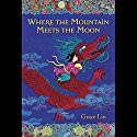 Where the Mountain Meets the Moon Audiobook by Grace Lin Narrated by Janet Song