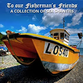 To Our Fisherman's Friends - A Collection Of Sea Shanties