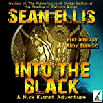 Into the Black: A Nick Kismet Adventure (       UNABRIDGED) by Sean Ellis Narrated by Andy Babinski