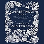 Christmas Days: 12 Stories and 12 Feasts for 12 Days | Jeanette Winterson