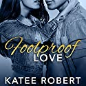 Foolproof Love: Foolproof Love Series, Book 1 Audiobook by Katee Robert Narrated by Rebecca Estrella