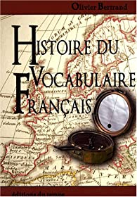 Histoire du vocabulaire français par Olivier Bertrand