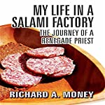 My Life in a Salami Factory: The Journey of a Renegade Priest | Richard A. Money