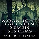 Moonlight Falls on Seven Sisters: Seven Sisters Series, Book 2 Audiobook by M. L. Bullock Narrated by Emily Lawrence