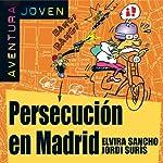 Persecución en Madrid [Persecution in Madrid]: Aventura Joven | Elvira Sancho,Jordi Surís