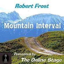 Mountain Interval Audiobook by Robert Frost Narrated by Robert Gonzalez, Sara Morsey, Jennifer Fournier, Russell Gold, Ben Stevens, Andy Harrington