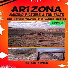 Arizona: Amazing Pictures & Fun Facts: Kid Kongo Travel the World Series, Volume 5 (       UNABRIDGED) by Kid Kongo Narrated by Lily Chevaliet