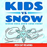 Kids vs Snow: Where Does Snow Come From? |  Red Cat Reading
