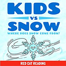 Kids vs Snow: Where Does Snow Come From? Audiobook by  Red Cat Reading Narrated by  Red Cat Reading