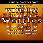 The Wisdom of Wallace D. Wattles | Wallace D. Wattles