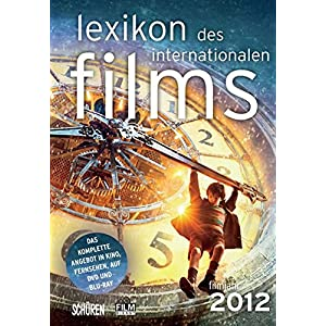 Lexikon des internationalen Films - Filmjahr 2012: Das komplette Angebot im Kino, Fernsehen und auf