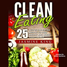 Clean Eating: 25 Best Clean Eating Recipes to Lose Weight and Boost Your Energy Audiobook by Jasmine King Narrated by Millian Quinteros