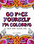 Go F*ck Yourself, I'm Coloring: Swear...