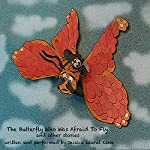The Butterfly Who Was Afraid to Fly and Other Stories | Jessica Laurel Kane