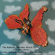 The Butterfly Who Was Afraid to Fly and Other Stories | Livre audio Auteur(s) : Jessica Laurel Kane Narrateur(s) : Jessica Laurel Kane