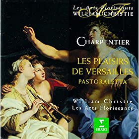 """Charpentier : Les Plaisirs De Versailles : """"Quel Objet Importun � Mes Yeux Se Pr�sente?"""" [La Musique, La Conversation]"""