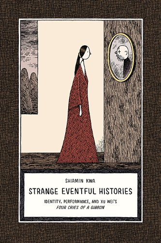 Strange Eventful Histories: Identity, Performance, and Xu Wei's <i>Four Cries of a Gibbon</i> (Harvard-Yench