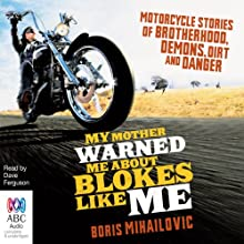 My Mother Warned Me About Blokes Like Me Audiobook by Boris Mihailovic Narrated by Dave Ferguson