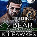 Fighting for Her Bear: Emerald City Shifters, Book 5 Audiobook by Kit Tunstall, Kit Fawkes Narrated by Meghan Kelly