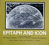 Epitaph and Icon: A Field Guide to the Old Burying Grounds of Cape Cod, Marthas Vineyard and Nantucket
