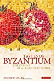 Tastes of Byzantium: The Cuisine of a Legendary Empire (1848851650) by Dalby, Andrew
