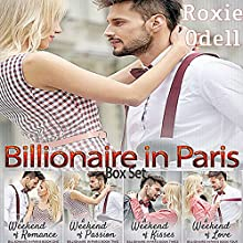 A Weekend of Everything - Billionaire in Paris Complete Collection: 4-in-1 Box Set Audiobook by Roxie Odell Narrated by Stacy Hinkle