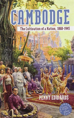 Cambodge: The Cultivation of a Nation, 1860-1945 (Southeast Asia: Politics, Meaning, and Memory)