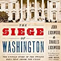The Siege of Washington: The Untold Story of the Twelve Days that Shook the Union (       UNABRIDGED) by John Lockwood Narrated by Darren Stephens