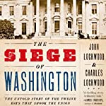 The Siege of Washington: The Untold Story of the Twelve Days that Shook the Union | John Lockwood